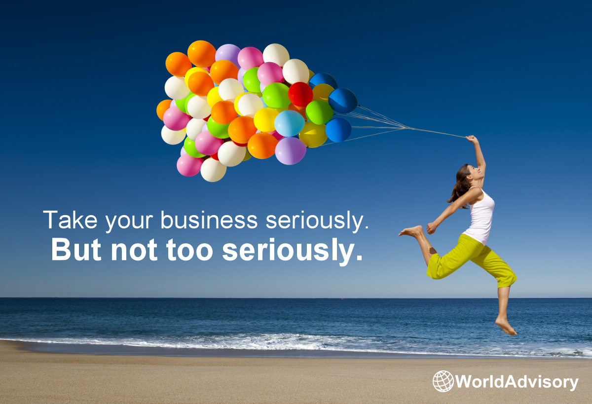 Take Your Business Seriously. But Not Too Seriously.